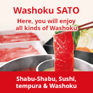 Washoku SATO〈Shabu-Shabu, Sushi, Tempra & Washoku〉Here, you will enjoy all kinds of Washoku